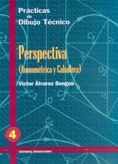 PRÁCTICAS DE DIBUJO TÉCNICO Nº 4 PERSPECTIVA: AXONOMÉTRICA Y CABALLERA