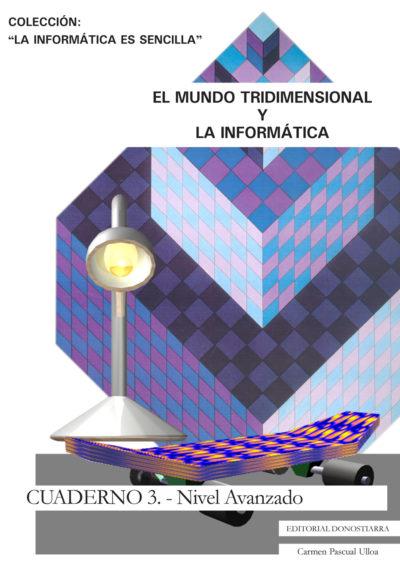 EL MUNDO TRIDIMENSIONAL Y LA INFORMÁTICA. CUADERNO III