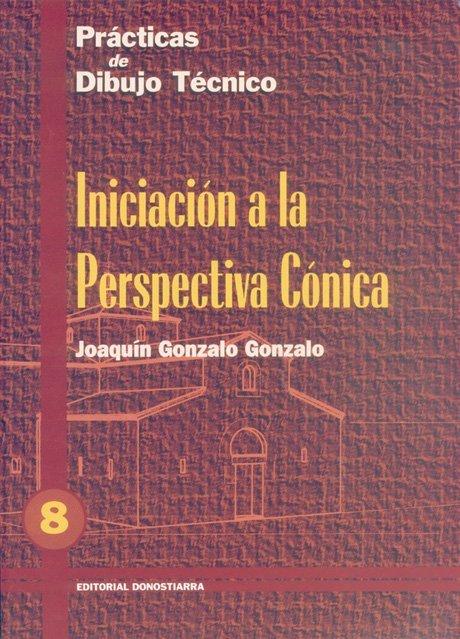 PRÁCTICAS DE DIBUJO TÉCNICO Nº 8 INICIACIÓN A LA PERSPECTIVA CÓNICA