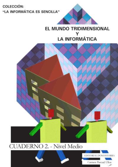 EL MUNDO TRIDIMENSIONAL Y LA INFORMÁTICA. CUADERNO II