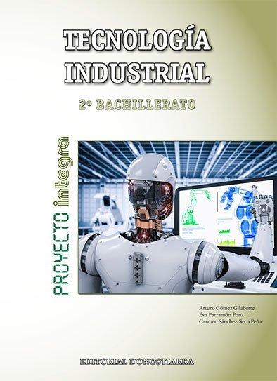 978-84-7063-582-3 Tecnología Industrial 2º bachillerato – Proyecto INTEGRA. Edición Andalucía / Castilla La Mancha (NOVEDAD 2018)