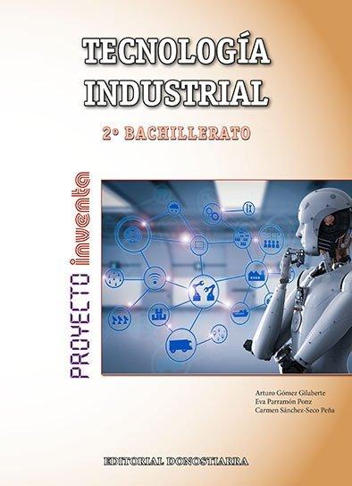 978-84-7063-582-3 Tecnología Industrial 2º bachillerato – Proyecto INVENTA (NOVEDAD 2018).